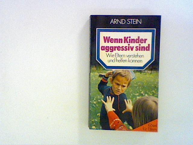 Stein, Arnd: Wenn Kinder aggressiv sind. Wie Eltern verstehen und helfen können