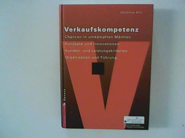 Verkaufskompetenz : Chancen in umkämpften Märkten, Konzepte und Innovationen, Kunden- und Leistungskriterien, Organisation und Führung. 2., völlig überarb. Aufl.