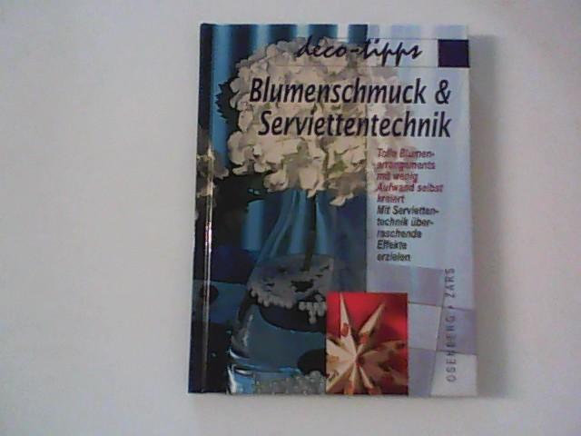 Blumenschmuck & Serviettentechnik : tolle Blumenarrangements mit wenig Aufwand selbst kreiert ; mit Serviettentechnik überraschende Effekte erzielen .... Sonderausg.