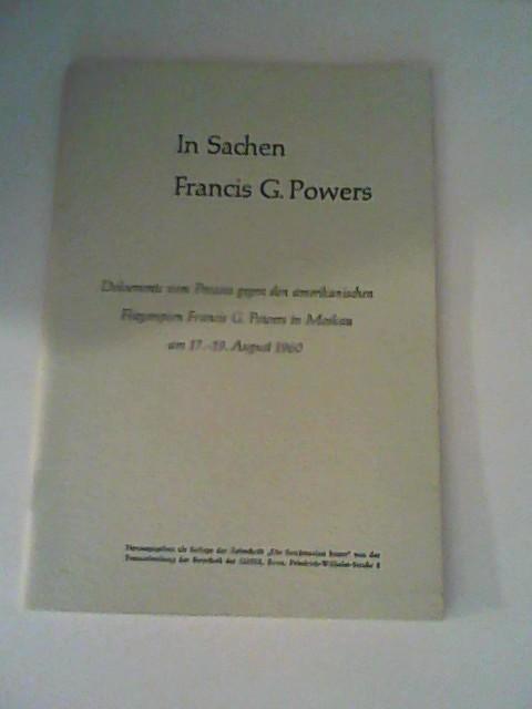"""In Sachen Francis G. Powers. Dokumente vom Prozess gegen den amerikanischen Fliegerspion Francis G. Powers in Moskau (17.-19.August   1960). 2. Teil. Herausgegeben als Beilage der Zeitschrift """"Die Sowjetunion heute"""" von der Presseabteilung der Botschaft der UdSSR,"""