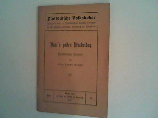 Grund, Otto Franz: Vun'n gollen Warkeldag. Plattdütsche Vertelln.