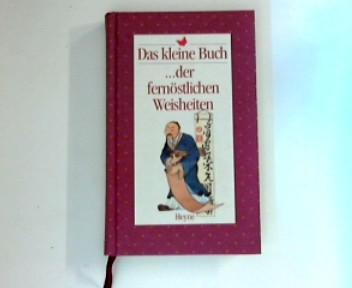 Das  kleine Buch der fernöstlichen Weisheiten
