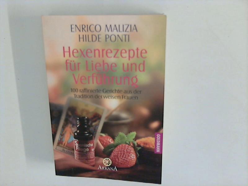 Hexenrezepte für Liebe und Verführung : 100 raffinierte Gerichte aus der Tradition der weisen Frauen. 1. Aufl.
