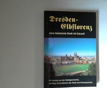 Dresden-Elbflorenz, eine historische Stadt mit Zukunft mit Auszug aus der Stadtgeschichte, wichtige Informationen der Stadt und Firmenportraits