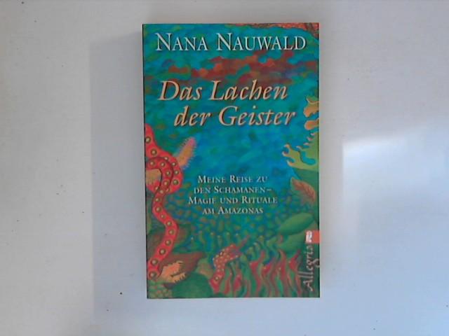 Das Lachen der Geister : Meine Reise zu den Schamenen - Magie und Rituale am Amazonas.