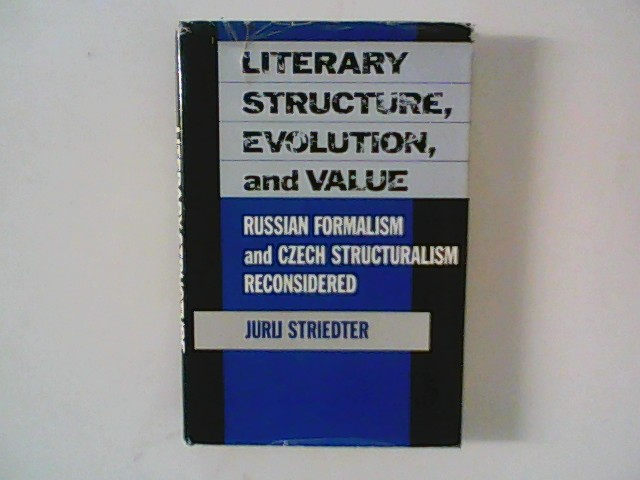Literary Structure, Evolution, and Value: Russian Formalism and Czech Structuralism Reconsidered