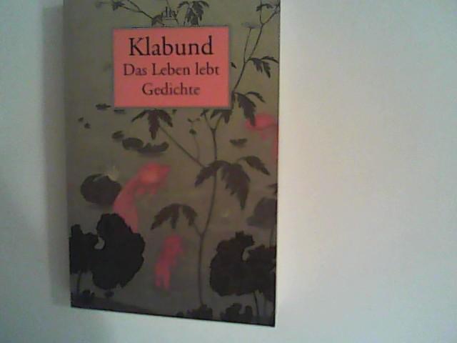 Kiermeier-Debre, Joseph und Klabund: Das Leben lebt: Gedichte Auflage: Originalausgabe 2003,