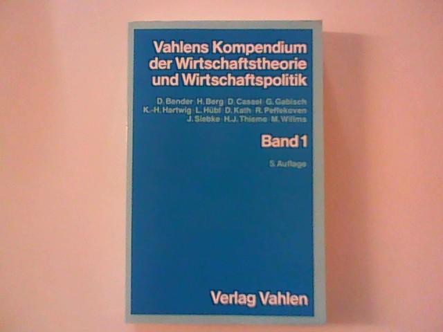 Vahlens Kompendium der Wirtschaftstheorie und Wirtschaftspolitik. Band 1