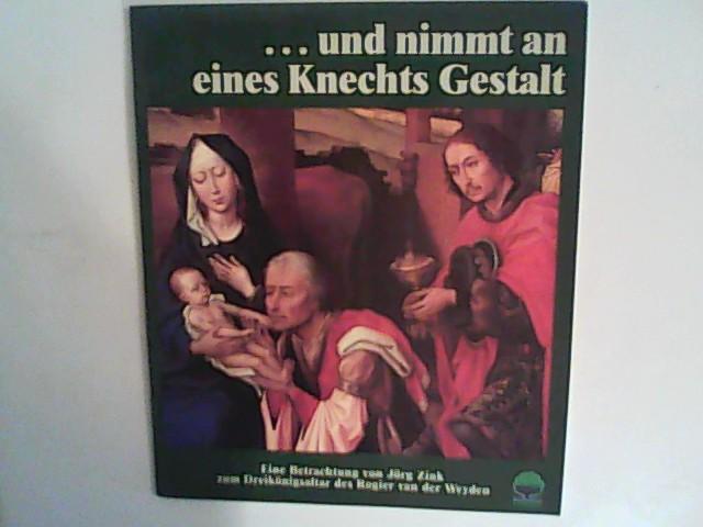... und nimmt an eines Knechts Gestalt. Eine Betrachtung zum Dreikönigsaltar des Rogier van der Weyden