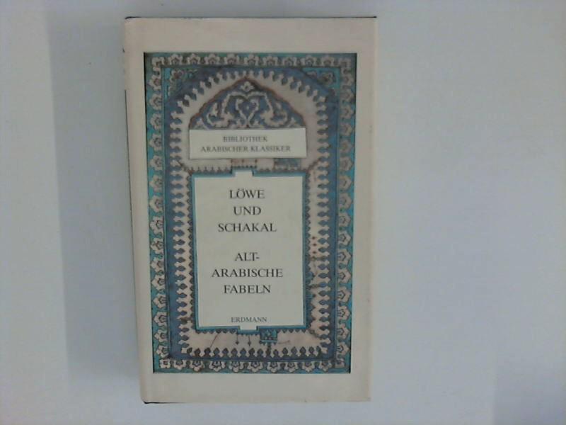 Rotter, Gernot: Löwe und Schakal. aus d. Arab. übertr. u. bearb. von Gernot Rotter / Bibliothek arabischer Klassiker ; Bd. 6