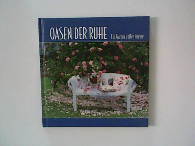 unbekannt: Oasen der Ruhe : ein Garten voller Poesie