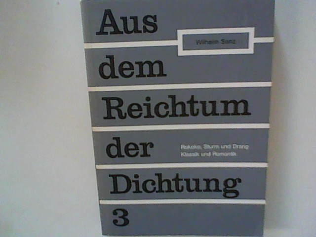Sanz, Wilhelm, Kurt Abel Siegfried Deutschmann u. a.: Aus dem Reichtum der Dichtung 3: Rokko, Sturm und Drang, Klassik und Romantik 6. Auflage, Nachdruck