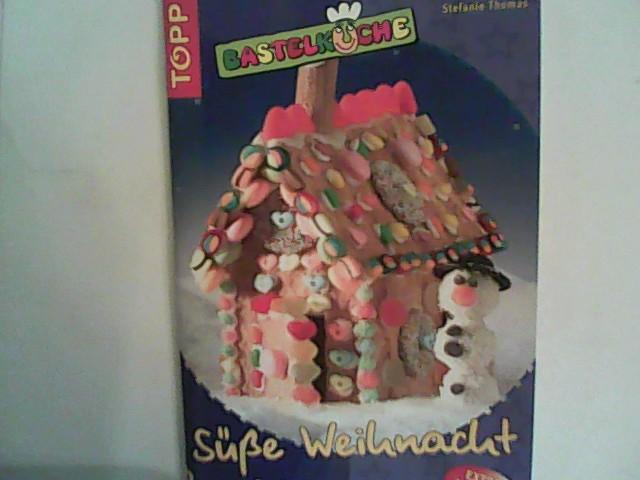 Roland, Heike und Stefanie Thomas: Bastelküche: Süße Weihnacht: Geschenkideen aus Süßigkeiten