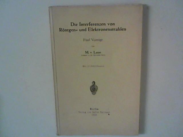 Die Interferenzen von Röntgen- und Elektronenstrahlen : 5 Vorträge.