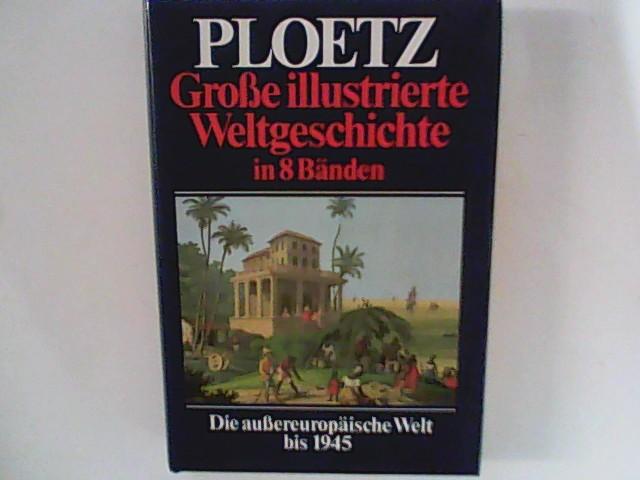 Ploetz Große illustrierte Weltgeschichte in 8 Bänden: Band 6. Die außereuropäische Welt bis 1945 Band 6. Lizenzausgabe