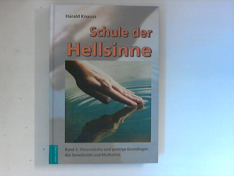 Knauss, Harald: Schule der Hellsinne; Teil: Band. 1., Theoretische und geistige Grundlagen der Sensitivität und Medialität 1. Aufl.; Band. 1