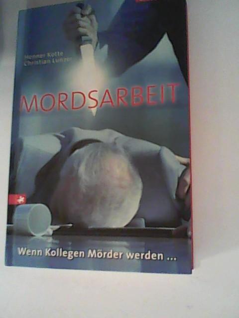 Kotte, Henner und Christian Lunzer: Mordsarbeit: Wenn Kollegen Mörder werden...