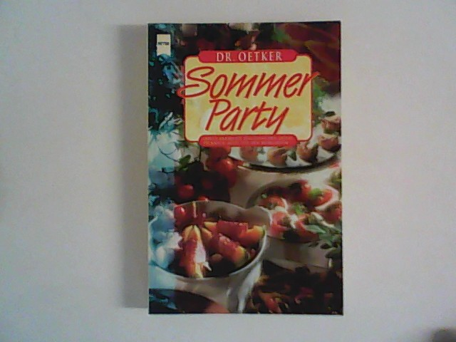 Dr. Oetker Sommerparty : Grill & Barbecue, italienischer Abend, Picknick, alles für den Biergarten ... Red.: Carola Reich. Innenfotos: Thomas Diercks ... Taschenbuchausg.