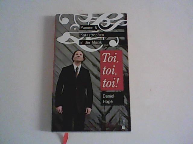 Toi, toi, toi! : Pannen und Katastrophen in der Musik. Daniel Hope mit Wolfgang Knauer. Mit Zeichn. von F. W. Bernstein 1. Aufl.