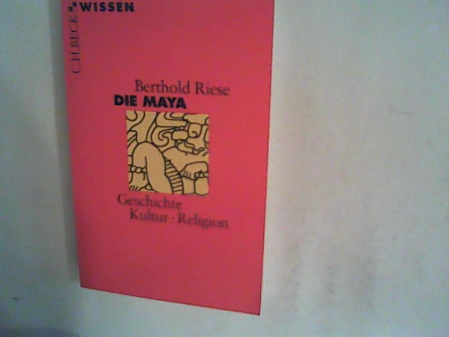 Riese, Berthold: Die Maya: Geschichte, Kultur, Religion
