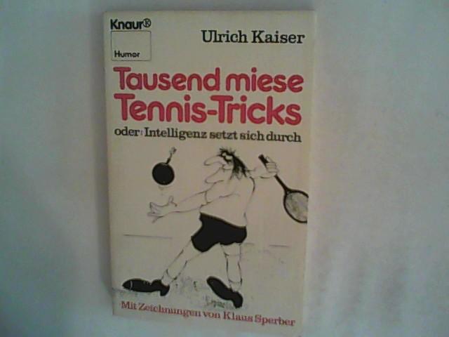 Kaiser, Ulrich: Tausend miese Tennis-Tricks: Oder: Intelligenz setzt sich durch
