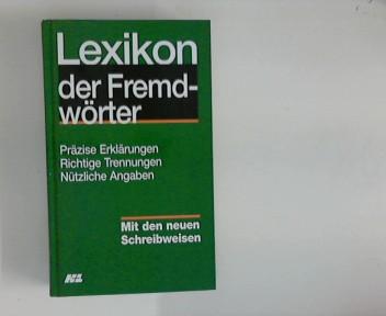 Lexikon der Fremdwörter : Präzise Erklärungen, Richtige Trennungen, Nützliche Angaben ; Mit den neuen Schreibweisen