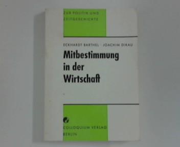 Barthel, Eckhardt und Joachim Dikau: Mitbestimmung in der Wirtschaft (Zur Politik und Zeitgeschichte 43)