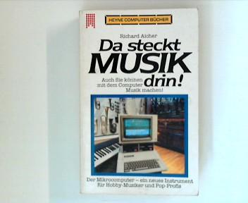 Da steckt Musik drin! : Auch Sie können mit dem Computer Musik machen! , Der Mikrocomputer - e. neues Instrument für Hobby-Musiker u. Pop-Profis. Orig.-Ausg.