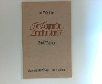 Fußhöller, Leo: Am Abgrunde Zarathustras + Was ist der Mensch Zwölf Gesänge