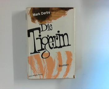 Derby, Mark: Die Tigerin : Roman aus dem malaiischen Dschungel. Aus d. Engl. übers. von Carl Bach