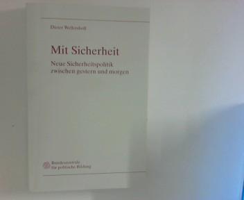 Wellershoff, Dieter: Mit Sicherheit : neue Sicherheitspolitik zwischen gestern und morgen. neue Sicherheitspolitik zwischen gestern und morgen.