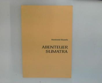 Abenteuer Sumatra : ein Kapitel meines Lebens ,