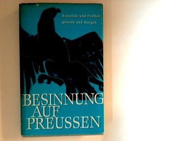Besinnung auf Preussen : Autorität u. Freiheit, gestern u. morgen. Schriften des Nordostdeutschen Kulturwerks