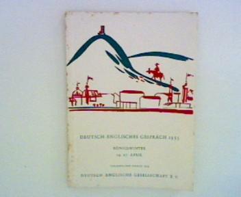 Deutsch-Englisches Gespräch 1955 ; Im Kraftfeld zwischen West und Ost ; Königswinter 14.-17. April ; Veranstaltet durch die Deutsch-Englische Gesellschaft e. V. ;