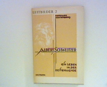 Albert Schweitzer. Ein  Leben in  der Zeitenwende. Leitbilder , Bd. 2
