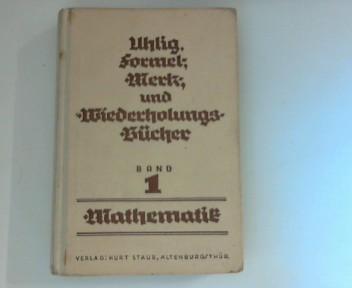 Mathematik  unter Berücksichtigung  der gesamten Schul und Gebrauchsmathematik Formel- Werk- und Wiederholungsbücher Band 1 2. Aufl.