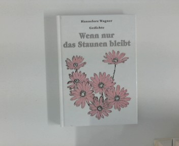Wagner, Hannelore: Wenn nur das staunen bleibt : Gedichte. Illustrationen und Umschlagestaltung von Joachim Wagner 1. Aufl.