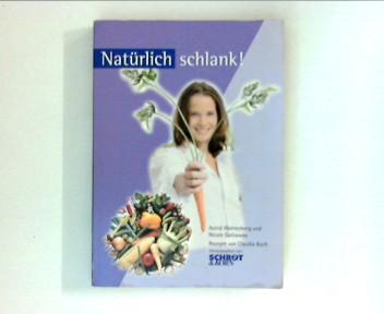 Wahrenberg, Astrid: Natürlich schlank!. und Nicole Galliwoda. Mit Rezepten von Claudia Buch. [Ill.: Susanne Vollmar-Weigel. Hrsg. von: Schrot &, Korn] 1. Aufl.