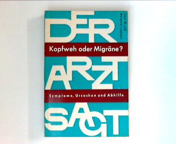 Der Arzt sagt Kopfweh oder Migräne ? Symtome, Ursachen und Abhilfe