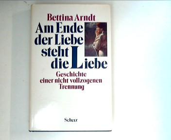 Am Ende der Liebe steht die Liebe : Geschichte e. nicht vollzogenen Trennung. 1. Aufl.