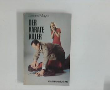 Mayo, James: Der Karate-Killer : Kriminalroman. James Mayo, Kaiser-Krimi