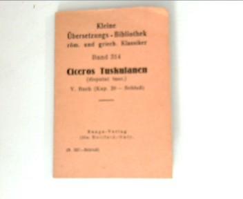 Ciceros Tuskulanen V. Buch, Band 314, (Kap. 20 - Schluß); Kleine Übersetzungs-Bibliothek röm. und griech. Klassiker