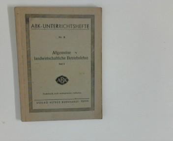 Allgemeine landwirtschaftliche Betriebslehre : Teil I (ABK-Unterrichtshefte ; Nr. 5)