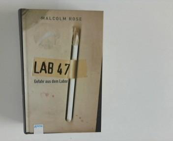 Rose, Malcolm und Petra Koob-Pawis (Übers.): Lab 47 : Gefahr aus dem Labor 1. Aufl.