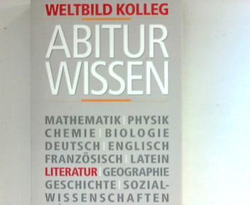 Weltbild Kolleg -  Abitur Wissen - Literatur [Red.: Lexikographisches Institut Dr. Störig, München]