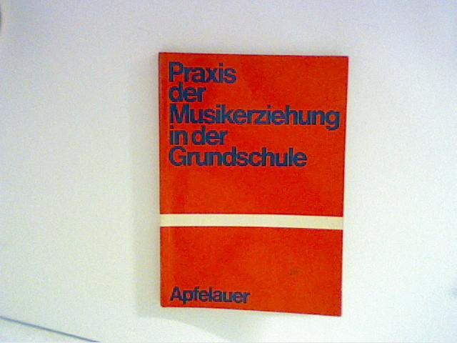 Apfelauer, Alois: Praxis der Musikerziehung in der Grundschule. Schriften zur Lehrerbildung und Lehrerfortbildung ; Bd. 15 1. Aufl.