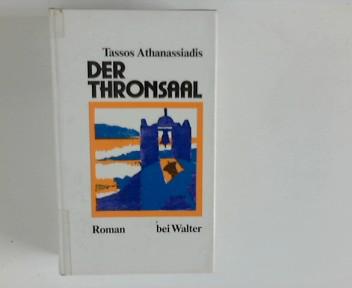 Athanassiadis, Tasos M.: Der Thronsaal : Roman. Tassos Athanassiadis. [Aus d. Neugriech. übertr. von Helmut Flume]