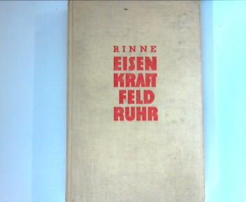 Rinne, Will: Eisenkraftfeld Ruhr : Werden u. Wandlungen der eisenschaffenden Industrie an Ruhr und Rhein.