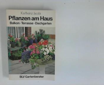 Jacobi, Karlheinz: Pflanzen am Haus : Balkon, Terrasse, Dachgarten ; (BLV-Gartenberater)
