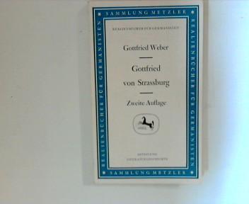 Weber, Gottfried und Werner Hoffmann: Gottfried von Strassburg ; Zweite Auflage Realienbücher für Germanisten 2. Auflage